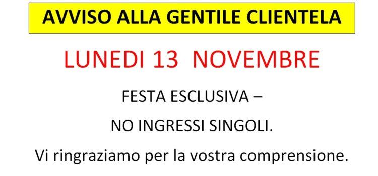 Lunedì 13 novembre festa esclusiva!